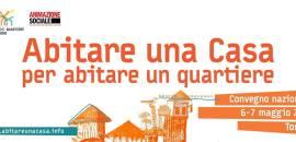 """6-7 maggio """"Abitare una Casa per abitare un Quartiere"""" convegno"""
