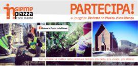 """Partecipa al progetto """"Insieme in Piazza Livio Bianco"""""""